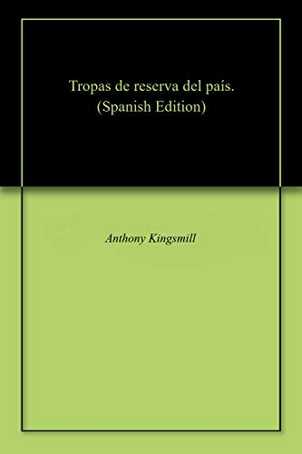 Tropas de reserva del país. por Anthony  Kingsmill