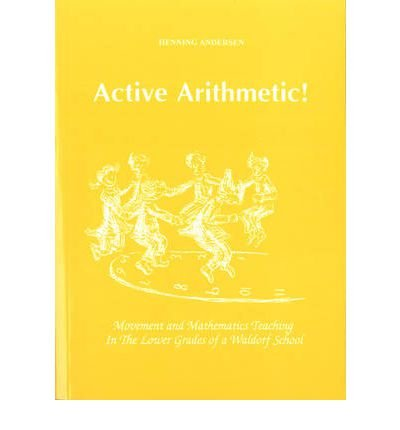 Active Arithmetic! Movement and Mathematics Teaching in the Lower Grades of a Waldorf School by Anderson, Henning ( AUTHOR ) Jan-01-2011 Paperback