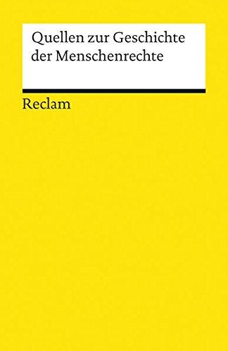 Quellen zur Geschichte der Menschenrechte: Von der Amerikanischen Revolution zu den Vereinten Nationen (Reclams Universal-Bibliothek)