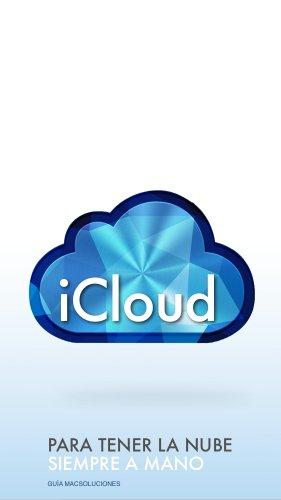 iCloud, para tener siempre la nube a mano: Todo lo que necesitas saber sobre el servicio iCloud de Apple para iPhone, iPad, iPod touch y Mac por Fernando García