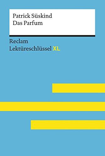 Das Parfum von Patrick Süskind: Lektüreschlüssel mit Inhaltsangabe, Interpretation, Prüfungsaufgaben mit Lösungen, Lernglossar: Reclam Lektüreschlüssel XL