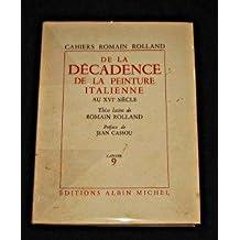 Cahiers Romain ROLLAND, DE LA DECADENCE DE LA PEINTURE ITALIENNE AU XVI SIECLE