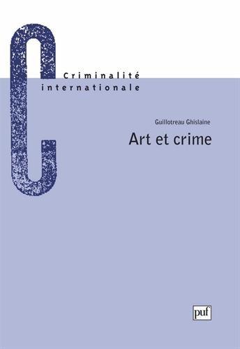 ART ET CRIME. La criminalité du monde artistique, sa répression par Ghislaine Guillotreau