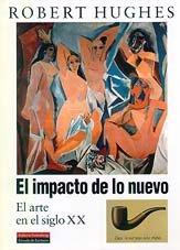Descargar Libro El impacto de lo nuevo: El arte en el siglo XX (Ensayo) de Robert Hughes