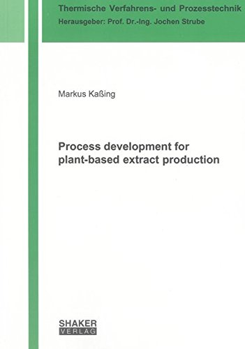 Process development for plant-based extract production (Thermische Verfahrens- und Prozesstechnik)