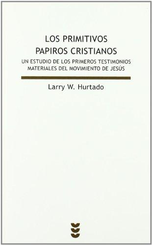 Los Primitivos Papiros Cristianos: Un Estudio de Los Primeros Testimonios Materiales del Movimiento de Jesús (Biblioteca de estudios bíblicos) por Larry W. Hurtado