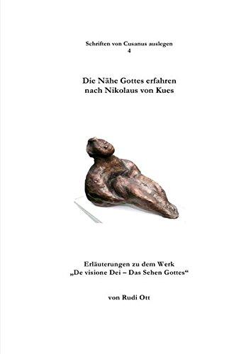 """Schriften von Cusanus auslegen / Die Nähe Gottes erfahren nach Nikolaus von Kues: Erläuterungen zu dem Werk """"De visione Dei - Das Sehen Gottes"""""""