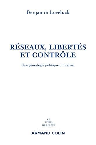 Réseaux, libertés et contrôle - Une généalogie politique d'internet par Benjamin Loveluck