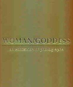 Woman/Goddess : an exhibition of photographs