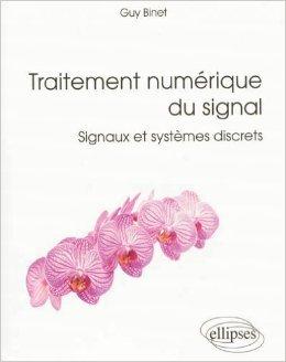 Traitement Numérique du Signal Signaux et Systèmes Discrets de Guy Binet ( 17 septembre 2013 )