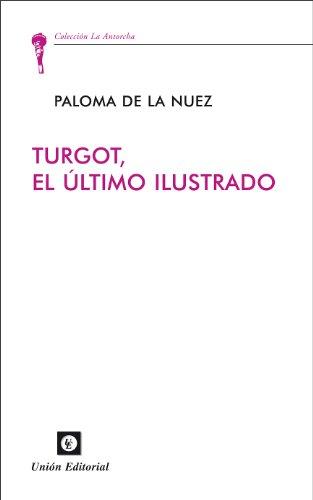 Turgot, el último ilustrado (La Antorcha) por Paloma de la Nuez