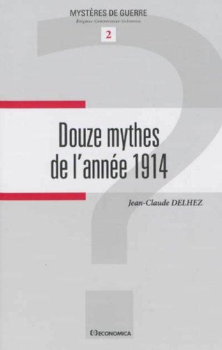 Douze mythes de l'année 1914 par Jean-Claude Delhez