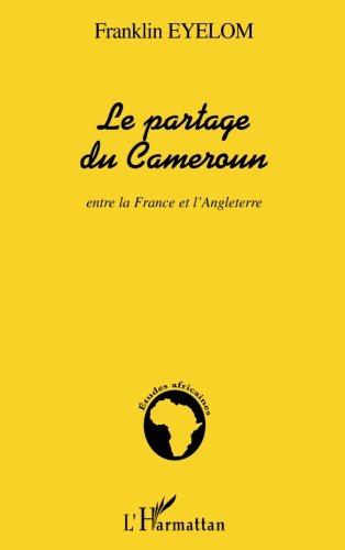 Le partage du Cameroun entre la France et l'Angleterre par Franklin Eyelom