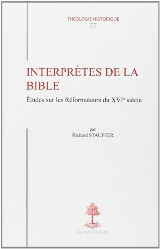 Interprètes de la Bible: études sur les réformateurs du XVIe siècle par Richard Stauffer