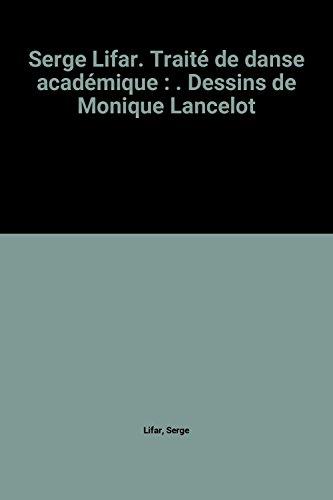 Serge Lifar. Traité de danse académique : . Dessins de Monique Lancelot par Serge Lifar