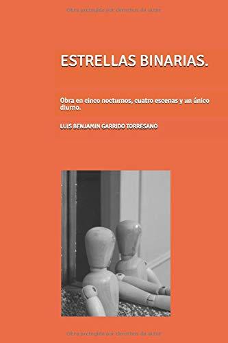 ESTRELLAS BINARIAS.: Obra en cinco nocturnos, cuatro escenas y un único diurno.