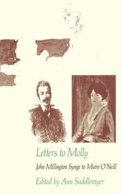 [(Letters to Molly: John Millington Synge to Maire O'Neill 1906-1909 )] [Author: J. M. Synge] [Jul-1984]