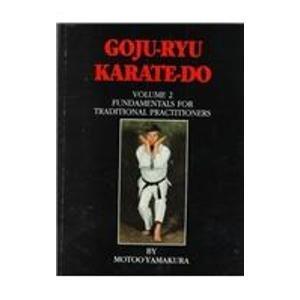 Goju Ryu Karate Do: Fundamentals for Traditional Practitioners by Motoo Yamakura (1998-05-01)