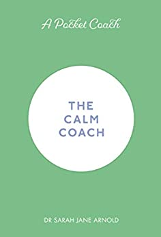 A Pocket Coach: The Calm Coach (Pocket Coach Guides to Self-Care) by [Arnold, Sarah Jane]
