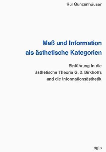 Maß und Information als ästhetische Kategorien: Einführung in die ästhetische Theorie G. D. Birkhoffs und die Informationsästhetik (Internationale Reihe Kybernetik und Information)