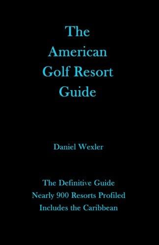 The American Golf Resort Guide por Daniel Wexler