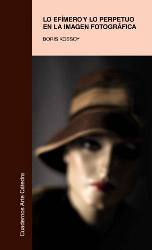Lo efímero y lo perpetuo en la imagen fotográfica (Cuadernos Arte Cátedra)