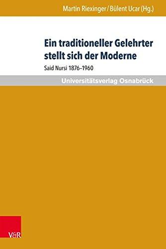 Ein traditioneller Gelehrter stellt sich der Moderne: Said Nursi 1876-1960 (Veröffentlichungen des Zentrums für Interkulturelle Islamstudien der Universität Osnabrück)