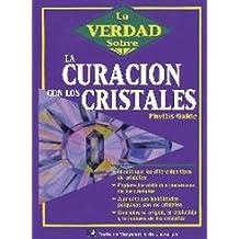 Curacion Con Los Cristales (La Verdad Sobre La)
