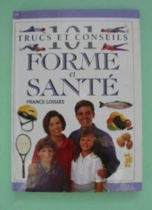 101 Trucs Et Conseils Forme Et Sante par Collectif