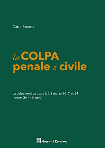 La colpa penale e civile. La colpa medica dopo la L. 8 marzo 2017 n. 24 (legge Gelli-Bianco)