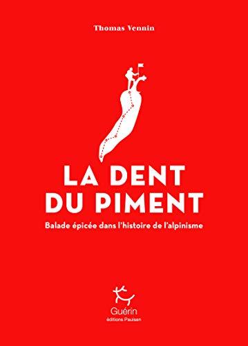 La dent du piment - Balade épicée dans l'histoire de l'alpinisme par  Thomas Vennin
