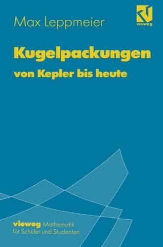 Kugelpackungen von Kepler bis heute: Eine Einführung für Schüler, Studenten und Lehrer (German Edition)