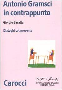 Antonio Gramsci in contrappunto. Dialoghi col presente