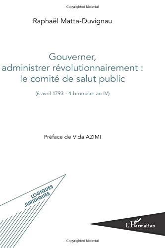 Gouverner, administrer révolutionnairement : le comité de salut public par Raphaël Matta-Duvignau