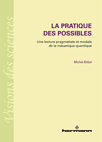 La pratique des possibles : Une lecture pragmatiste et modale de la mécanique quantique par Michel Bitbol