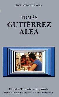 Tomás Gutiérrez Alea (Cátedra/Filmoteca Española. Cineastas Latinoamericanos) por José Antonio Évora