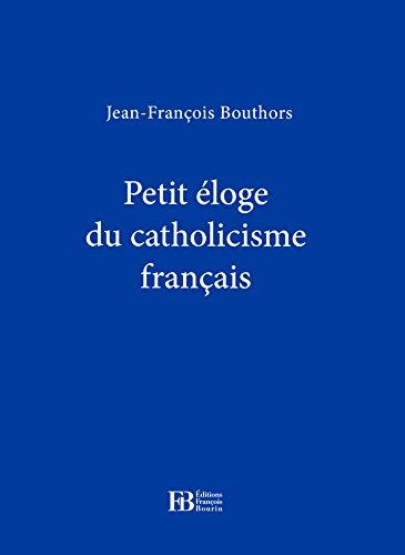 Petit Eloge du Catholicisme Français
