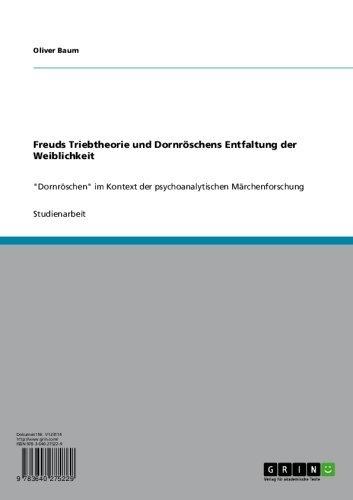 """Freuds Triebtheorie und Dornröschens Entfaltung der Weiblichkeit: """"Dornröschen"""" im Kontext der psychoanalytischen Märchenforschung"""