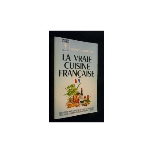 La Vraie cuisine française : . Robert J. Courtine, dit Savarin. Nouvelle édition