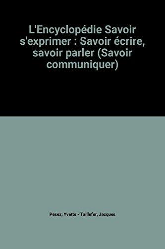 L'Encyclopédie Savoir s'exprimer : Savoir écrire, savoir parler (Savoir communiquer)