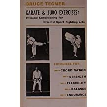 Karate & judo exercises: physical conditioning for Oriental sport fighting arts by Bruce Tegner (1972-01-01)