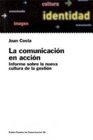 Descargar Libro La comunicación en acción: Informe sobre la cultura de la gestión (Papeles De Comunicacion / Communication Papers) de Joan Costa