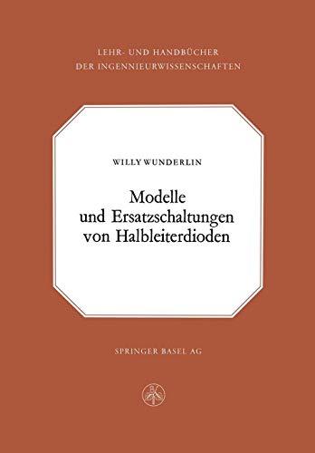 Modelle und Ersatzschaltung von Halbleiterdioden (Lehr- und Handbücher der Ingenieurwissenschaften, Band 26)