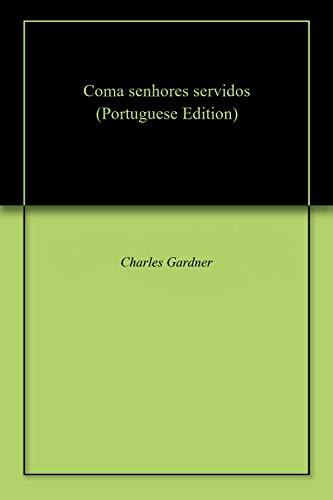 Coma senhores servidos (Portuguese Edition) por Charles Gardner