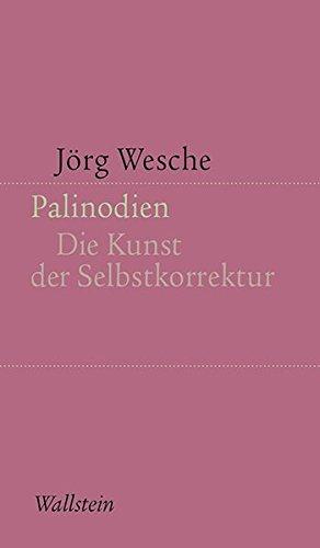 Palinodien: Die Kunst der Selbstkorrektur (Kleine Schriften zur literarischen Ästhetik und Hermeneutik)