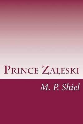 [(Prince Zaleski)] [By (author) M P Shiel] published on (July, 2014)