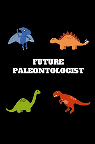 Future Paleontologist: Cute Future Paleontologist Journal, Paleontology  Gift For Kids (6 x 9 Lined Notebook, 120 pages)