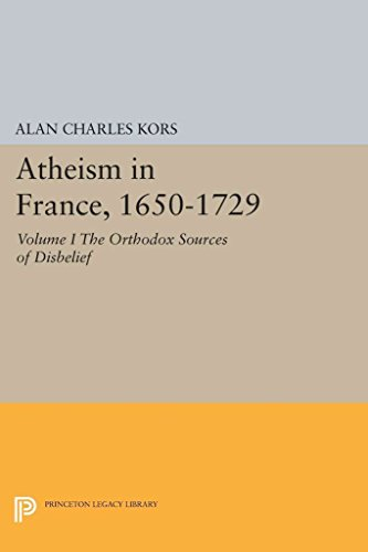 [(Atheism in France, 1650-1729: The Orthodox Sources of Disbelief Volume 1)] [By (author) Alan Charles Kors] published on (July, 2014)