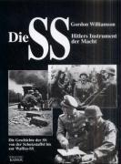 Die SS - Hitlers Instrument der Macht: Die Geschichte der SS, von der Schutzstaffel bis zur Waffen-SS