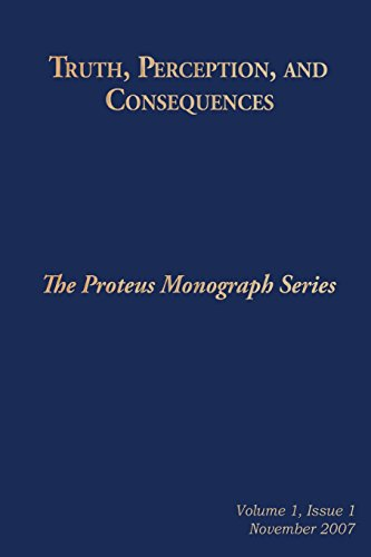 Truth, Perception, and Consequences: The Proteus Monograph Series